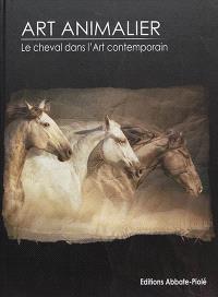 Art animalier. Volume 10, Le cheval dans l'art contemporain