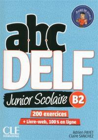 Abc DELF : B2 junior scolaire : 200 exercices