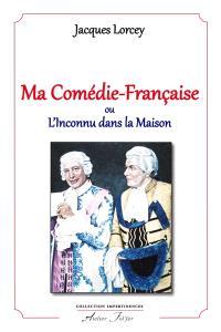 Ma Comédie-Française ou L'inconnu dans la maison : souvenirs