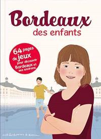 Bordeaux des enfants : 64 pages de jeux pour découvrir Bordeaux et ses environs