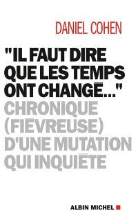 Il faut dire que les temps ont changé... : chronique (fiévreuse) d'une mutation qui inquiète
