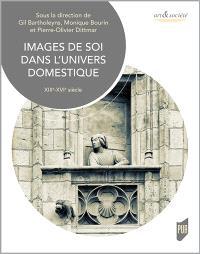 Images de soi dans l'univers domestique : XIIIe-XVIe siècle
