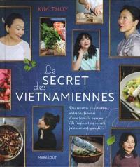 Le secret des Vietnamiennes : des recettes chuchotées entre les femmes d'une famille comme s'il s'agissait de secrets jalousement gardés...
