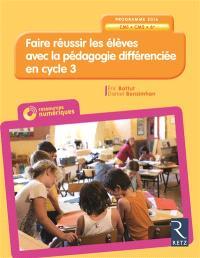 Faire réussir les élèves avec la pédagogie différenciée en cycle 3 : CM1, CM2, 6e : programme 2016