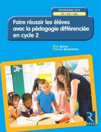 Faire réussir les élèves avec la pédagogie différenciée en cycle 2 : CP, CE1, CE2 : programme 2016