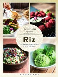 Riz : 50 recettes végétariennes d'ici et d'ailleurs