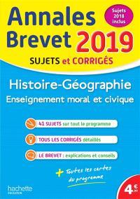 Histoire géographie, enseignement moral et civique : annales brevet 2019, sujets 2018 inclus : sujets et corrigés