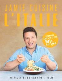 Jamie cuisine l'Italie : 140 recettes du coeur de l'Italie
