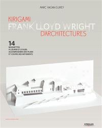 Kirigami d'architectures Frank Lloyd Wright : 14 maquettes à couper et à plier, accompagnées des plans et coupes des bâtments