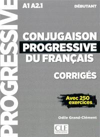 Conjugaison progressive du français, corrigés : A1-A2.1 débutant : avec 250 exercices