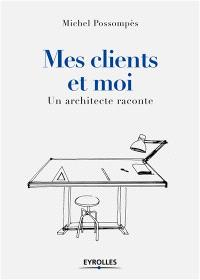 Mes clients et moi : un architecte raconte