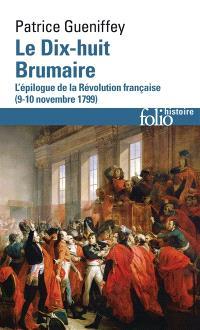 Le dix-huit brumaire : l'épilogue de la Révolution française, 9-10 novembre 1799