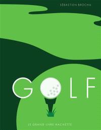 Golf - Le grand livre Hachette