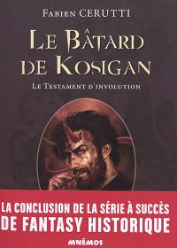 Le bâtard de Kosigan. Volume 4, Le testament d'involution