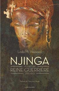 Njinga : histoire d'une reine guerrière : 1582-1663