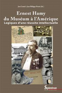 Ernest Hamy, du Muséum à l'Amérique : logiques d'une réussite intellectuelle