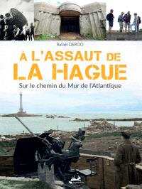 A l'assaut de la Hague : sur le chemin du mur de l'Atlantique