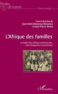 L'Afrique des familles : la famille dans l'Afrique contemporaine, entre changement et permanence
