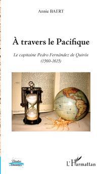 A travers le Pacifique : le capitaine Pedro Fernandez de Quiros (1560-1615)