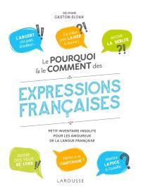 Le pourquoi & le comment des expressions françaises : petit inventaire insolite pour les amoureux de la langue française