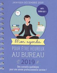 Mon agenda pour être heureux au bureau, 2019 : janvier-décembre 2019 : des conseils quotidiens pour une année professionnelle sereine !