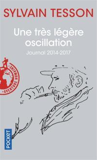 Une très légère oscillation : journal 2014-2017