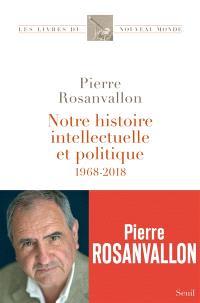 Notre histoire intellectuelle et politique : 1968-2018