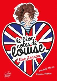 Le bloc-notes de Louise. Volume 3, I love London