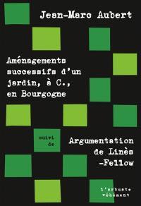 Aménagements successifs d'un jardin, à C., en Bourgogne; Suivi de Argumentation de Linès-Fellow