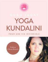 Kundalini yoga : pour une vie invincible
