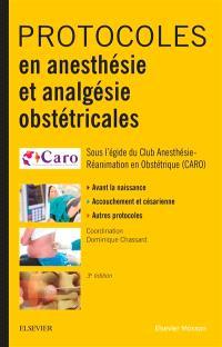 Protocoles en anesthésie et analgésie obstétricales : avant la naissance, accouchement et césarienne, autres protocoles