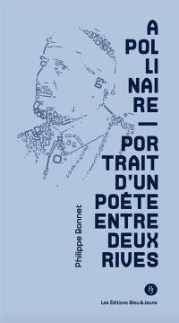 Apollinaire : portrait d'un poète entre deux rives