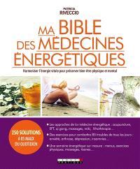 Ma bible des médecines énergétiques : harmoniser l'énergie vitale pour préserver bien-être physique et mental