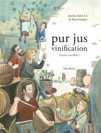 Pur jus. Volume 2, Vinification : vive les vins libres !