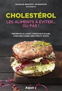 Cholestérol : les aliments à éviter... ou pas !