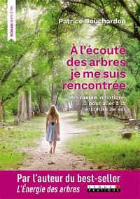 A l'écoute des arbres je me suis rencontrée : le roman initiatique pour aller à la rencontre de soi