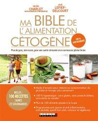 Ma bible de l'alimentation cétogène : plus de gras, zéro sucre, pour une santé retrouvée et un cerveau en pleine forme