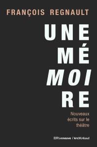 Une mémoire : nouveaux écrits sur le théâtre