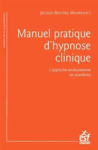 Manuel pratique d'hypnose clinique : l'hypnose ericksonienne en questions