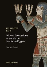 Histoire économique et sociale de l'ancienne Egypte : de Nârmer à Alexandre le Grand, Volume 1, Les fondements de l'économie. Volume 1, Les bases structurelles de l'économie