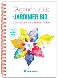 L'agenda 2019 du jardinier bio : 12 principes en permaculture : avec le calendrier lunaire