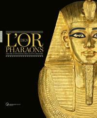 L'or des pharaons : 2.500 ans d'orfèvrerie dans l'Egypte ancienne