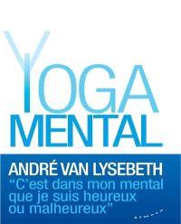 Yoga mental : c'est dans mon mental que je suis heureux ou malheureux