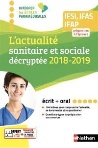L'actualité sanitaire et sociale décryptée 2018-2019 : IFSI, IFAS, IFAP, préparation à l'épreuve : écrit + oral