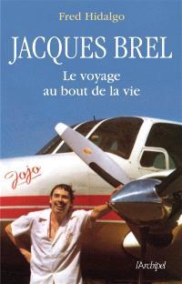 Jacques Brel : le voyage au bout de la vie