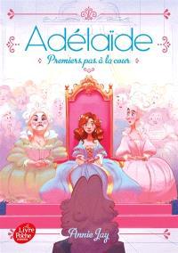 Adélaïde. Volume 3, Premiers pas à la cour