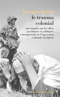 Le trauma colonial : une enquête sur les effets psychiques et politiques contemporains de l'oppression coloniale en Algérie