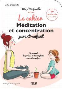 Le cahier méditation et concentration parent-enfant : 50 activités 5-12 ans : un moment de partage et de complicité avec votre enfant