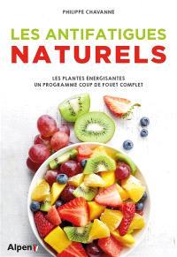 Les antifatigues naturels : les plantes énergisantes : un programme coup de fouet complet