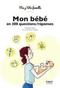 Mon bébé en 300 questions-réponses